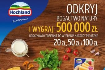 """Wygraj pół miliona złotych w loterii """"Odkryj bogactwo natury"""" Hochland!"""